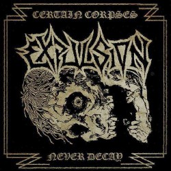 EXPULSION - CERTAIN CORPSES NEVER DECAY