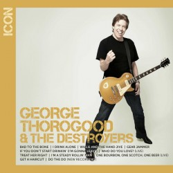 GEORGE THOROGOOD & THE DESTROYERS - ICON