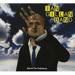 IAN GILLAN BAND - BEFORE THE TURBULENCE (DIGI)