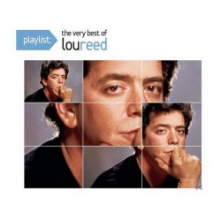 LOU REED - PLAYLIST : THE VERY BEST OF LOU REED