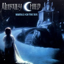 UNRULY CHILD - WAITING FOR THE SUN